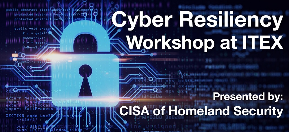 Cyber Resiliency Workshop—Brought to You by ITEX and U.S. Homeland Security